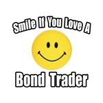 Smile...Love a Bond Trader
