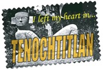 I left my heart in Tenochtitlan