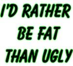 I'd rather be fat