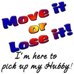 Move It or Lose it I'm here to pick up my Hubby