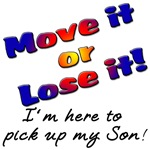 Move it or Lose it I'm here to pick up my Son