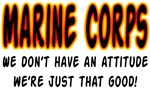 Marine Corps We don't have an attitude we're just