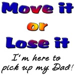 Move it or Lose it I'm here to pick up my Dad