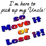 I'm here to pick up my Uncle so Move it or Lose it