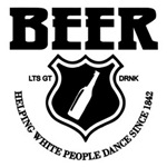 Beer - Helping White People Dance Since 1842