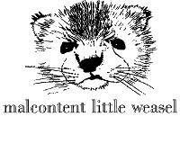 Malcontent Little Weasel