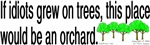 If Idiots Grew on Trees...