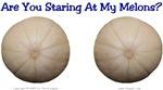 Staring At My Melons?