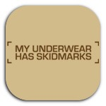 MY UNDERWEAR HAS SKIDMARKS