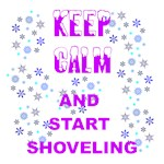 Keep Calm - Start Shoveling