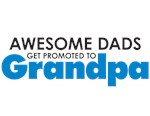 Awesome Dads Promoted to Grandpa