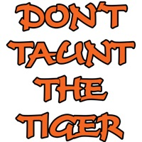 Don't Taunt The Tiger!