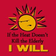 If the Heat Doesn't Kill the Elderly...