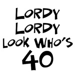 40th birthday t-shirt humor lordy lordy look who's