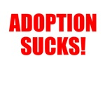 ADOPTION SUCKS!