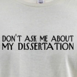 Don't Ask Me About My Dissertation
