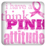 I Have A Think Pink Attitude