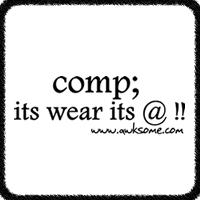 comp; its wear its @!!