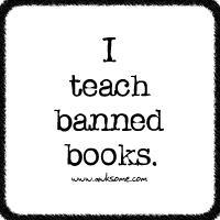 I teach banned books.
