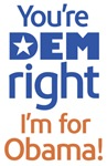 You're DEM Right I'm for Obama!