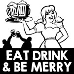 Eat Drink and Be Merry T-Shirts