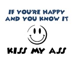 If You're Happy and You Know It.. Kiss My Ass