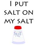 I Put Salt on My Salt