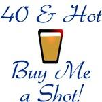 40 & Hot, Buy Me a Shot!