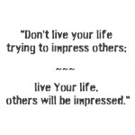 Don't live your life...