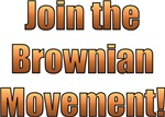 Join the Brownian Movement