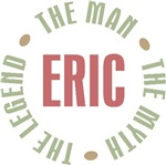 Eric the Man the Myth the Legend T-shirts Gifts