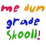 Me dun Grade Skooll
