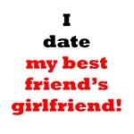 I Date My Best Friend's Girlfriend!