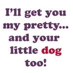 I'll Get You My Pretty...