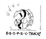 R-E-S-P-E-C-TEACH!