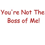 You're Not the Boss of Me T-shirts