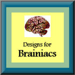 Designs for Brainiacs