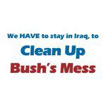 Clean Up Bush's Mess - Apparel