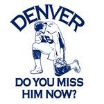 DENVER - DO YOU MISS HIM NOW?