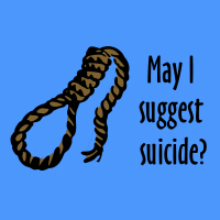 May I suggest suicide?