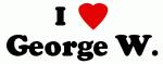 I Love George W.