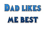Dad Likes Me Best