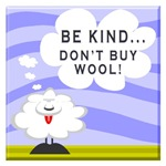 BE KIND...DON'T BUY WOOL!