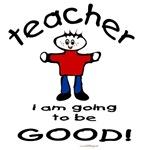 Teacher I am going to be Good!