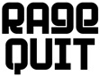 RAGE QUIT!