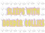 SLEEPS WITH BORDER COLLIES