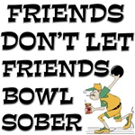 Friends Don't Bowl Sober