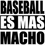 Baseball Es Mas Macho