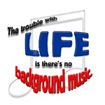The trouble with LIFE is there's no background mus