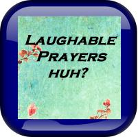 Laughable Prayers...Huh?